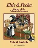 ELSIE & POOKA STORIES OF THE SABBATS AND SEASONS : yule & imbolc.
