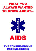 What You Always Wanted To Know About Aids The Comprehensive Medical Guides  Book PDF