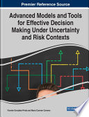 Advanced Models and Tools for Effective Decision Making Under Uncertainty and Risk Contexts Book