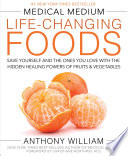 """Medical Medium Life-Changing Foods: Save Yourself and the Ones You Love with the Hidden Healing Powers of Fruits & Vegetables"" by Anthony William"