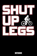 Shut Up Legs Notebook