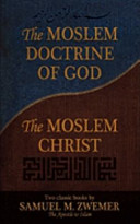 The Moslem Doctrine of God and the Moslem Christ