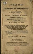 Catalogus der handschriften  oude drukken en boekwerken     nagelaten door Mr  Henrik van Wyn     Waarvan de publieke verkooping zal gehouden worden     den 17 Februarij 1834 en volgende dagen  etc