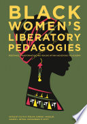 """Black Women's Liberatory Pedagogies: Resistance, Transformation, and Healing Within and Beyond the Academy"" by Olivia N. Perlow, Durene I. Wheeler, Sharon L. Bethea, BarBara M. Scott"