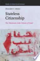 Stateless citizenship the Palestinian-Arab citizens of Israel