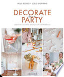 Decorate for a Party  : Stylish and Simple Ideas for Meaningful Gatherings