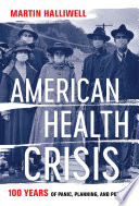 Book cover for American health crisis : one hundred years of panic, planning, and politics