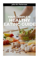 Your Complete Healthy Eating Guide
