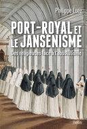 Port-Royal et le jansénisme. Des religieuses face à l'absolutisme