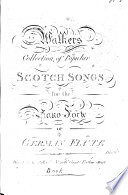 Walkers Collection of popular Scotch Songs for the Piano Forte or German Flute