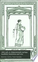 Attic Salt  Or Epigrammatic Sayings