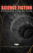 SCIENCE FICTION Ultimate Collection  140  Intergalactic Adventures  Dystopian Novels  Lost World Classics   Post Apocalyptic Stories