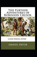 The Farther Adventures of Robinson Crusoe Classic Original Edition Annotated