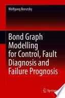 Bond Graph Modelling for Control  Fault Diagnosis and Failure Prognosis
