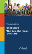 A Study Guide for Junot Diaz s  The Sun  the moon  the Stars