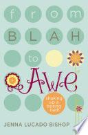 From Blah To Awe Book