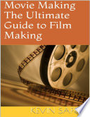 Movie Making  The Ultimate Guide to Film Making