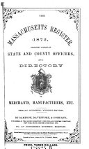 The Massachusetts Register  Containing a Reclord of State and County Officers and a Directory of Merchants Etc