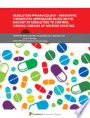 Resolution Pharmacology   Innovative Therapeutic Approaches Based on the Biology of Resolution to Control Chronic Diseases of Western Societies Book