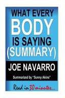 Summary  What Every BODY Is Saying   Joe Navarro  Guide to Speed Reading People
