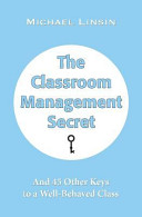 The Classroom Management Secret  And 45 Other Keys to a Well Behaved Class Book