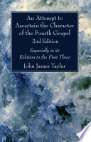 An Attempt To Ascertain The Character Of The Fourth Gospel 2nd Edition
