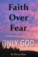 Faith Over Fear Only God