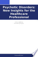 Psychotic Disorders New Insights For The Healthcare Professional 2012 Edition Book PDF