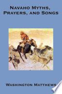 Navaho Myths  Prayers   Songs