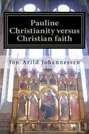 Pauline Christianity Versus Christian Faith