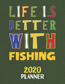 Life Is Better With Fishing 2020 Planner