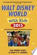 Walt Disney World with Kids 2013  : With Universal Orlando, Seaworld and Aquatica
