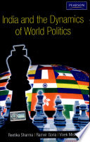 India And The Dynamics Of World Politics A Book On Indian Foreign Policy Related Events And International Organizations