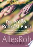 Das große Rohkost-Buch  : Grundlagen und Praxisanleitungen für eine erfolgreiche Ernährungsumstellung ; AllesRoh-Vitalkultur