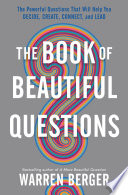 """""""The Book of Beautiful Questions: The Powerful Questions That Will Help You Decide, Create, Connect, and Lead"""" by Warren Berger"""