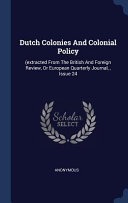 Dutch Colonies And Colonial Policy Extracted From The British And Foreign Review Or European Quarterly Journal