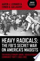 Heavy Radicals   The FBI s Secret War on America s Maoists