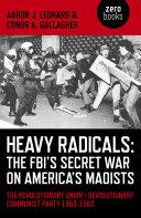 Heavy Radicals - The FBI's Secret War on America's Maoists Pdf/ePub eBook