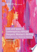 Love and Space in Contemporary African Diasporic Women   s Writing