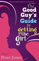 The Good Guy s Guide to Getting the Girl