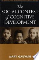 The Social Context of Cognitive Development