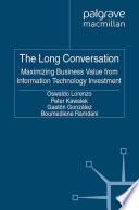 The Long Conversation  : Maximizing Business Value from Information Technology Investment