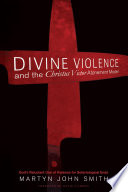 Divine Violence and the Christus Victor Atonement Model Book