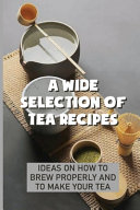 A Wide Selection Of Tea Recipes