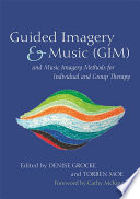 Guided Imagery Music Gim And Music Imagery Methods For Individual And Group Therapy