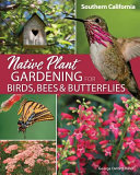 Native Plant Gardening for Birds  Bees and Butterflies  Southern California
