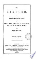 The Rambler, a Catholic journal of home and foreign literature [&c.]. Vol.5-new [3rd] [Vol.11 of the new [2nd] ser. is imperf. Continued as The Home and foreign review].