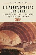 Die Verstädterung der Oper: Paris und das Musiktheater des 19. ...