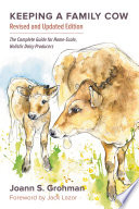 """Keeping a Family Cow: The Complete Guide for Home-Scale, Holistic Dairy Producers, 3rd Edition"" by Joann S. Grohman"