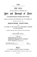 The poll for two barons to represent ... Dover in ... parliament ... taken ... the seventeenth day of November 1868, compiled by W. Hall